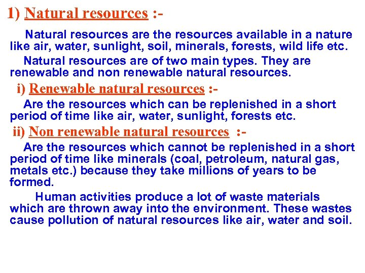 1) Natural resources : Natural resources are the resources available in a nature like