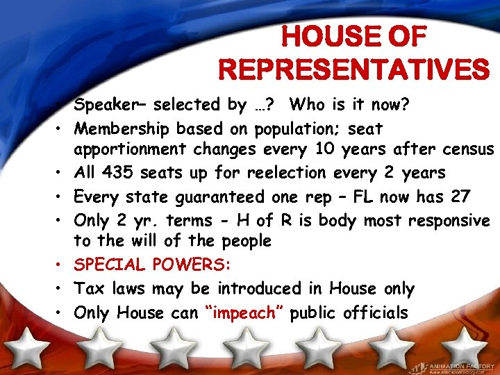HOUSE OF REPRESENTATIVES • Speaker– selected by …? Who is it now? • Membership