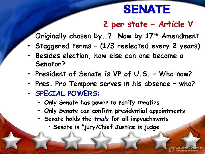 SENATE 2 per state – Article V • Originally chosen by. . ? Now