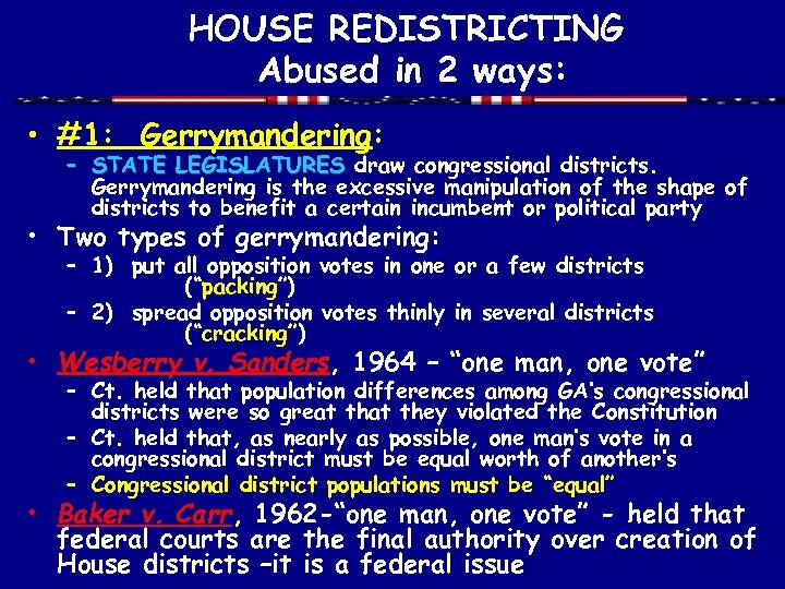 HOUSE REDISTRICTING Abused in 2 ways: • #1: Gerrymandering: – STATE LEGISLATURES draw congressional
