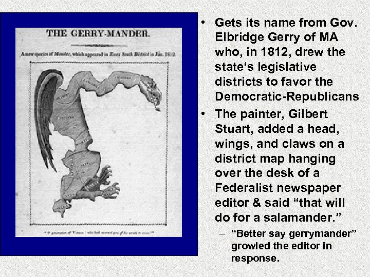 • Gets its name from Gov. Elbridge Gerry of MA who, in 1812,