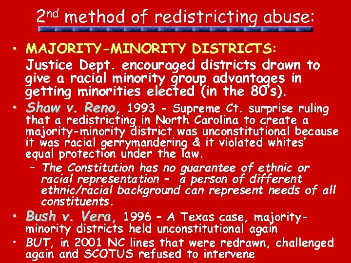 2 nd method of redistricting abuse: • MAJORITY-MINORITY DISTRICTS: Justice Dept. encouraged districts drawn