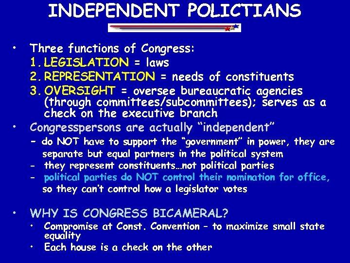 INDEPENDENT POLICTIANS • • Three functions of Congress: 1. LEGISLATION = laws 2. REPRESENTATION