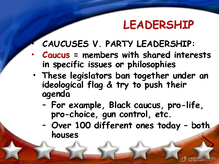 LEADERSHIP • CAUCUSES V. PARTY LEADERSHIP: • Caucus = members with shared interests in