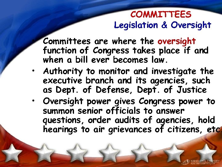 COMMITTEES Legislation & Oversight • Committees are where the oversight function of Congress takes