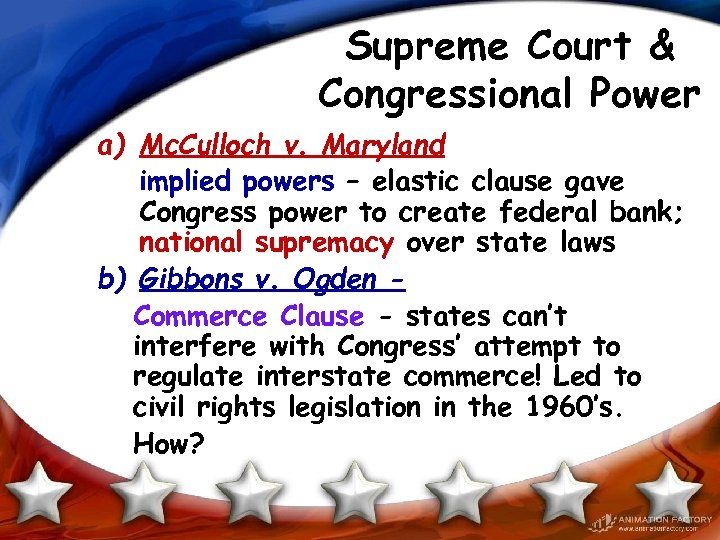 Supreme Court & Congressional Power a) Mc. Culloch v. Maryland implied powers – elastic
