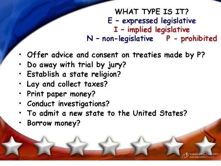 WHAT TYPE IS IT? E – expressed legislative I – implied legislative N –