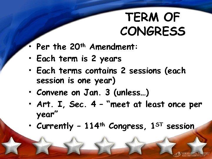 TERM OF CONGRESS • Per the 20 th Amendment: • Each term is 2