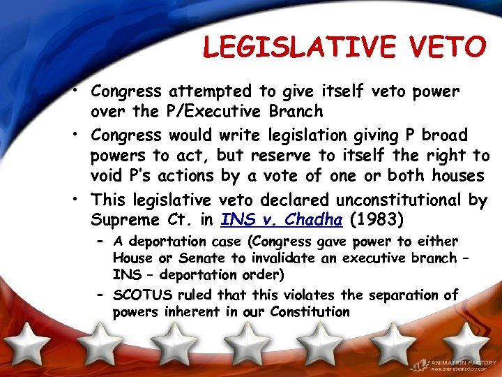LEGISLATIVE VETO • Congress attempted to give itself veto power over the P/Executive Branch