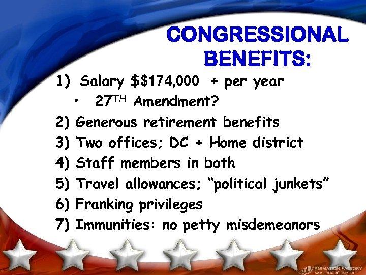 CONGRESSIONAL BENEFITS: 1) Salary $$174, 000 + per year • 27 TH Amendment? 2)
