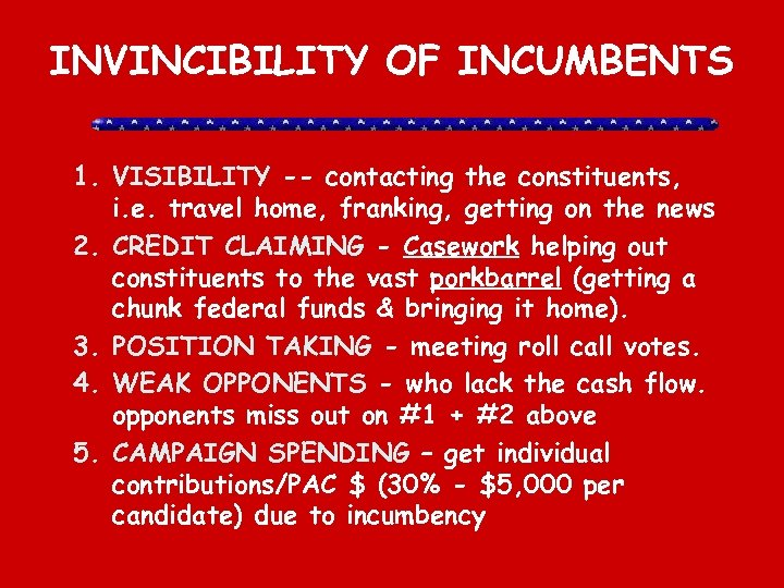 INVINCIBILITY OF INCUMBENTS 1. VISIBILITY -- contacting the constituents, i. e. travel home, franking,