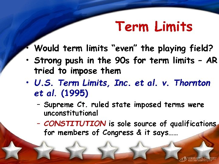 "Term Limits • Would term limits ""even"" the playing field? • Strong push in"