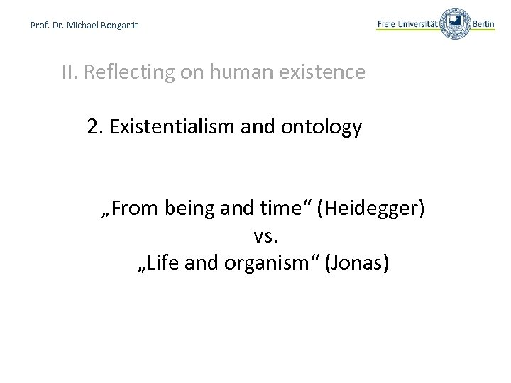 """Prof. Dr. Michael Bongardt II. Reflecting on human existence 2. Existentialism and ontology """"From"""