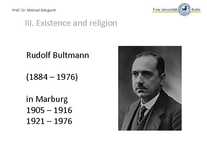 Prof. Dr. Michael Bongardt III. Existence and religion Rudolf Bultmann (1884 – 1976) in