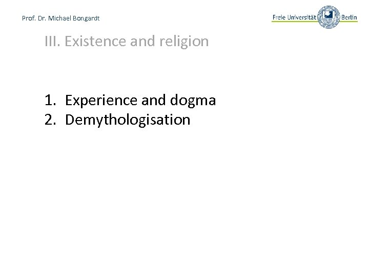 Prof. Dr. Michael Bongardt III. Existence and religion 1. Experience and dogma 2. Demythologisation
