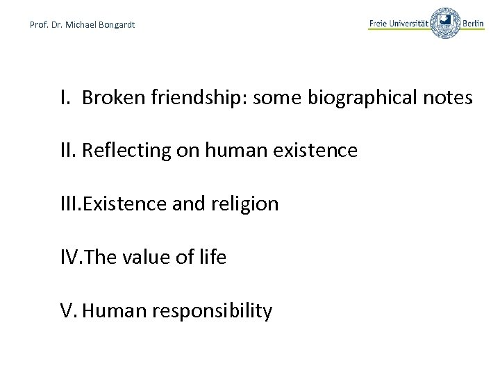 Prof. Dr. Michael Bongardt I. Broken friendship: some biographical notes II. Reflecting on human