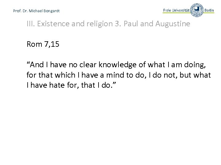 Prof. Dr. Michael Bongardt III. Existence and religion 3. Paul and Augustine Rom 7,