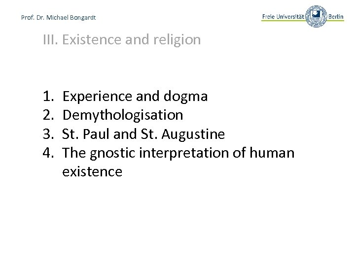 Prof. Dr. Michael Bongardt III. Existence and religion 1. 2. 3. 4. Experience and