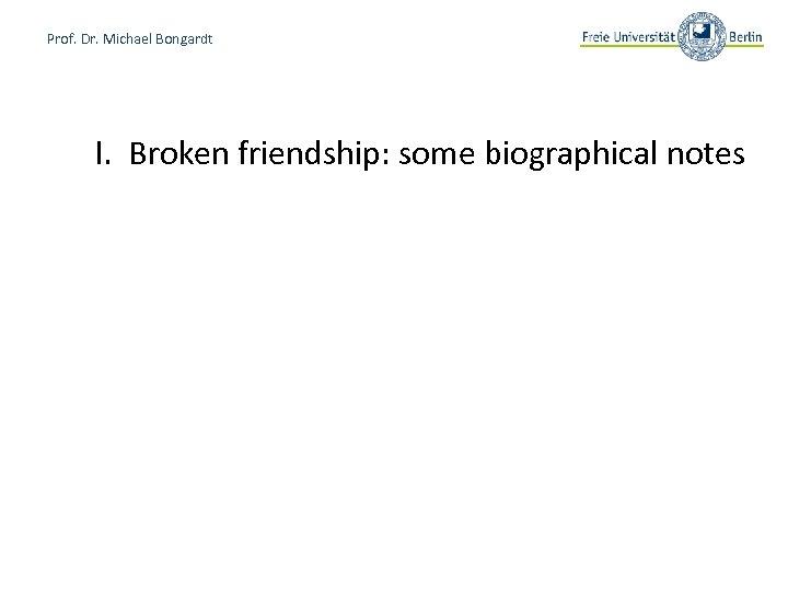 Prof. Dr. Michael Bongardt I. Broken friendship: some biographical notes