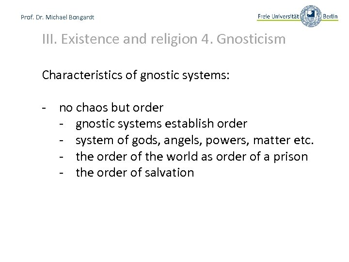 Prof. Dr. Michael Bongardt III. Existence and religion 4. Gnosticism Characteristics of gnostic systems: