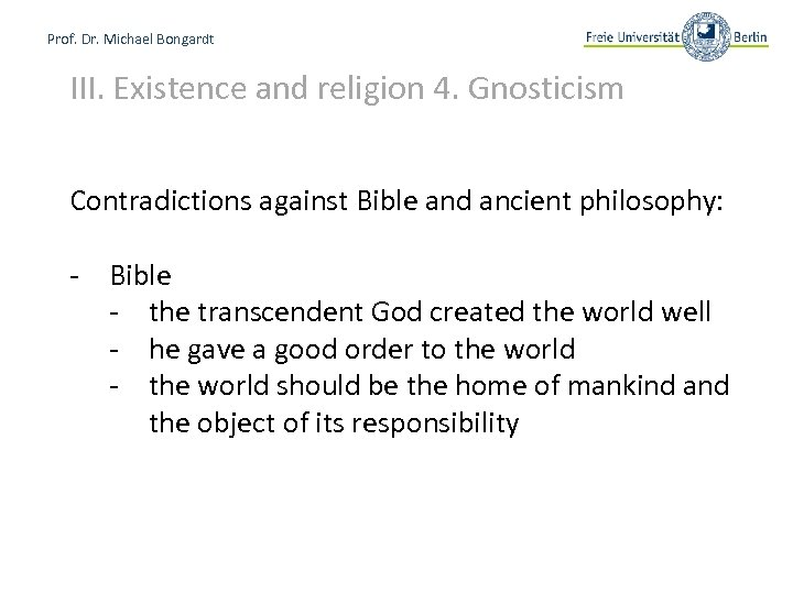 Prof. Dr. Michael Bongardt III. Existence and religion 4. Gnosticism Contradictions against Bible and