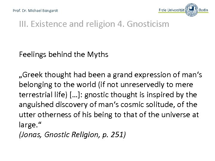 Prof. Dr. Michael Bongardt III. Existence and religion 4. Gnosticism Feelings behind the Myths