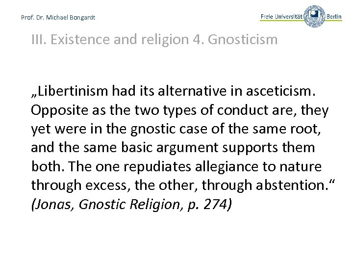 """Prof. Dr. Michael Bongardt III. Existence and religion 4. Gnosticism """"Libertinism had its alternative"""