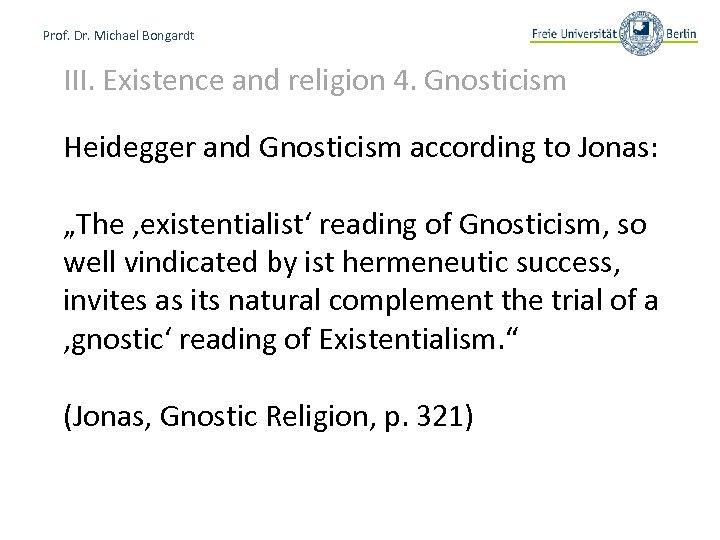 Prof. Dr. Michael Bongardt III. Existence and religion 4. Gnosticism Heidegger and Gnosticism according