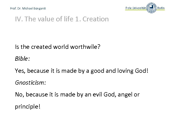 Prof. Dr. Michael Bongardt IV. The value of life 1. Creation Is the created