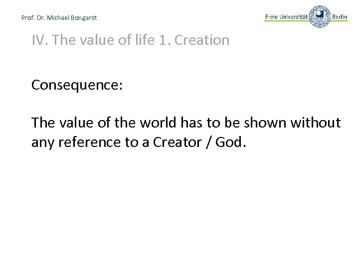 Prof. Dr. Michael Bongardt IV. The value of life 1. Creation Consequence: The value