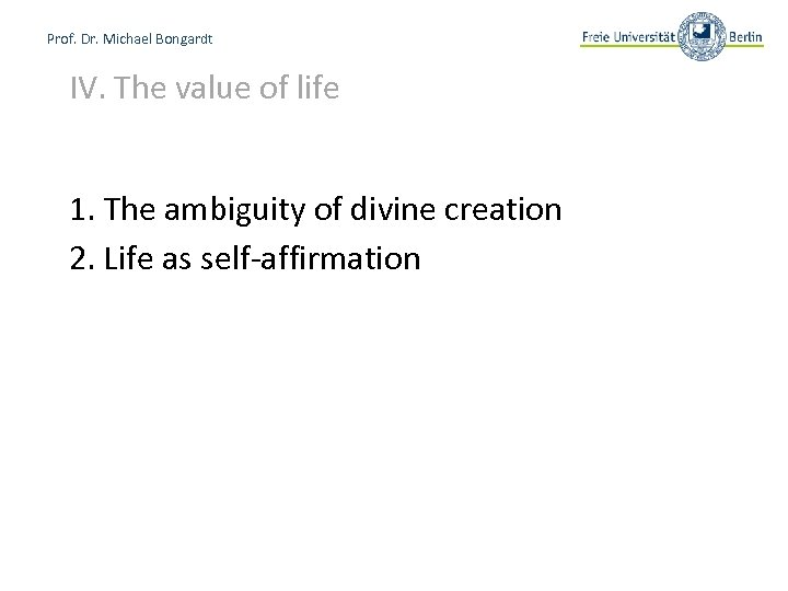 Prof. Dr. Michael Bongardt IV. The value of life 1. The ambiguity of divine
