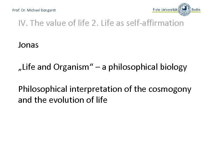 Prof. Dr. Michael Bongardt IV. The value of life 2. Life as self-affirmation Jonas