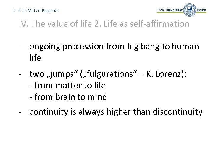 Prof. Dr. Michael Bongardt IV. The value of life 2. Life as self-affirmation -