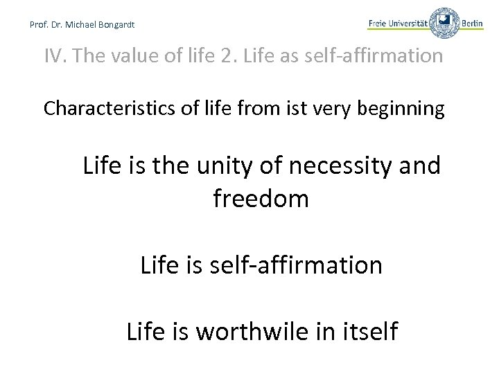 Prof. Dr. Michael Bongardt IV. The value of life 2. Life as self-affirmation Characteristics