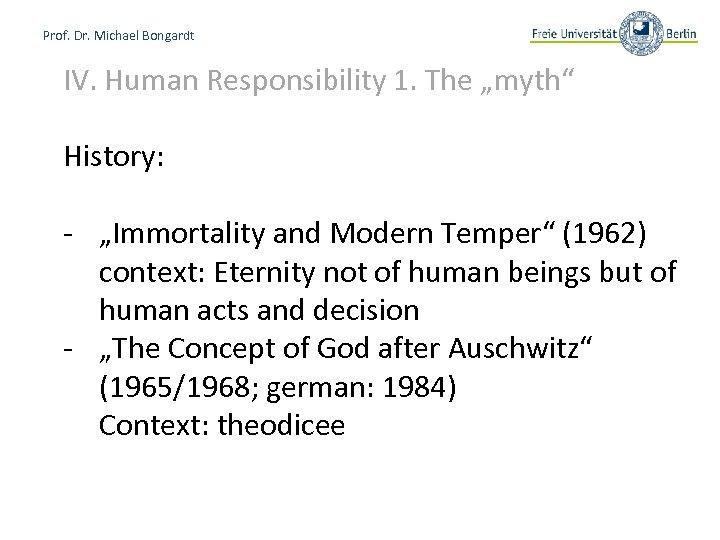 "Prof. Dr. Michael Bongardt IV. Human Responsibility 1. The ""myth"" History: - ""Immortality and"
