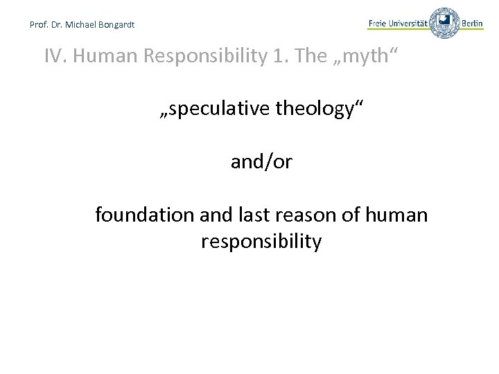 """Prof. Dr. Michael Bongardt IV. Human Responsibility 1. The """"myth"""" """"speculative theology"""" and/or foundation"""