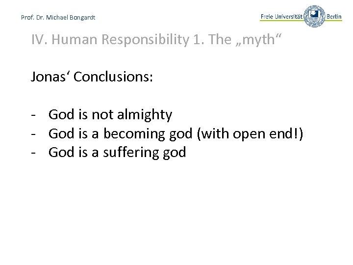 "Prof. Dr. Michael Bongardt IV. Human Responsibility 1. The ""myth"" Jonas' Conclusions: - God"