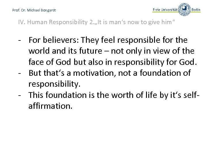 """Prof. Dr. Michael Bongardt IV. Human Responsibility 2. """"It is man's now to give"""