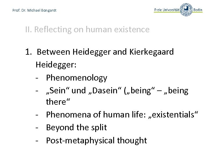 Prof. Dr. Michael Bongardt II. Reflecting on human existence 1. Between Heidegger and Kierkegaard