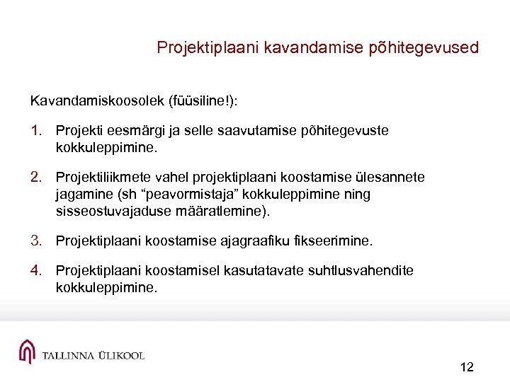Projektiplaani kavandamise põhitegevused Kavandamiskoosolek (füüsiline!): 1. Projekti eesmärgi ja selle saavutamise põhitegevuste kokkuleppimine. 2.