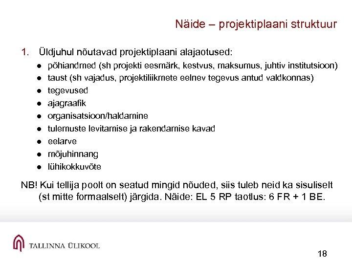Näide – projektiplaani struktuur 1. Üldjuhul nõutavad projektiplaani alajaotused: ● ● ● ● ●