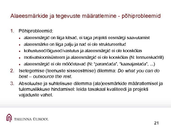 Alaeesmärkide ja tegevuste määratlemine põhiprobleemid 1. Põhiprobleemid: alaeesmärgid on liiga kitsad, ei taga projekti