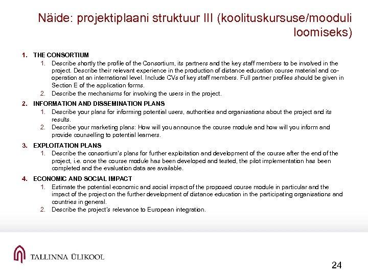 Näide: projektiplaani struktuur III (koolituskursuse/mooduli loomiseks) 1. THE CONSORTIUM 1. Describe shortly the profile
