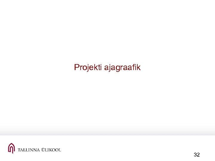 Projekti ajagraafik 32