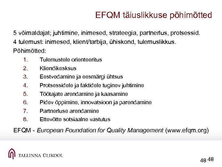 EFQM täiuslikkuse põhimõtted 5 võimaldajat; juhtimine, inimesed, strateegia, partnerlus, protsessid. 4 tulemust: inimesed, klient/tarbija,