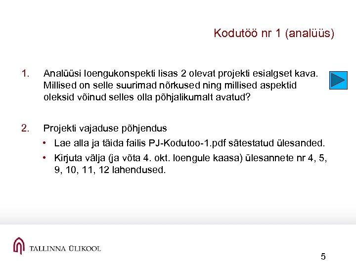 Kodutöö nr 1 (analüüs) 1. Analüüsi loengukonspekti lisas 2 olevat projekti esialgset kava. Millised