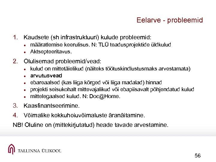 Eelarve probleemid 1. Kaudsete (sh infrastruktuuri) kulude probleemid: määratlemise keerulisus. N: TLÜ teadusprojektide üldkulud