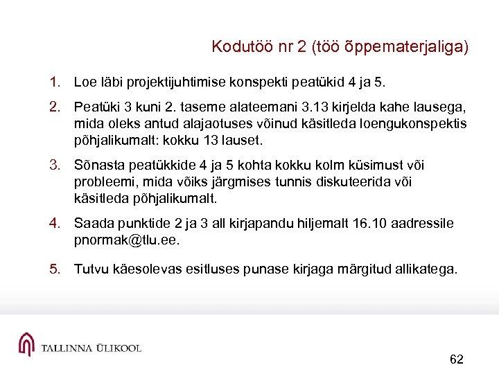 Kodutöö nr 2 (töö õppematerjaliga) 1. Loe läbi projektijuhtimise konspekti peatükid 4 ja 5.