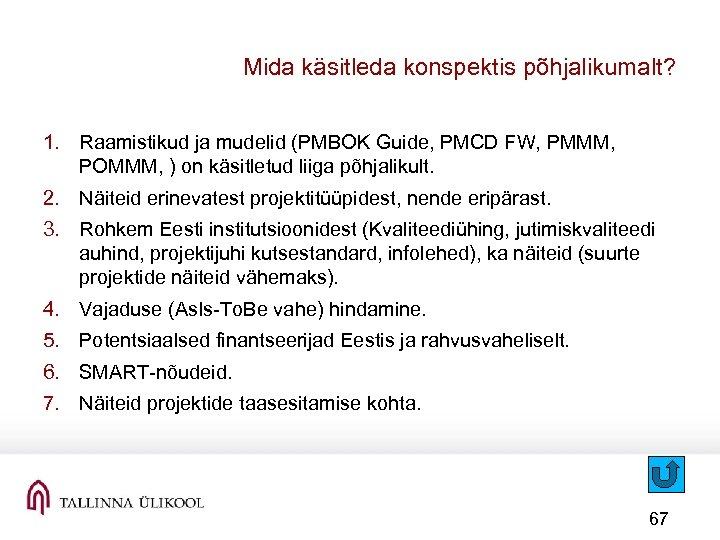 Mida käsitleda konspektis põhjalikumalt? 1. Raamistikud ja mudelid (PMBOK Guide, PMCD FW, PMMM, POMMM,