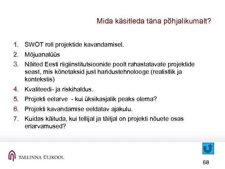 Mida käsitleda täna põhjalikumalt? 1. SWOT roll projektide kavandamisel. 2. Mõjuanalüüs 3. Näited Eesti